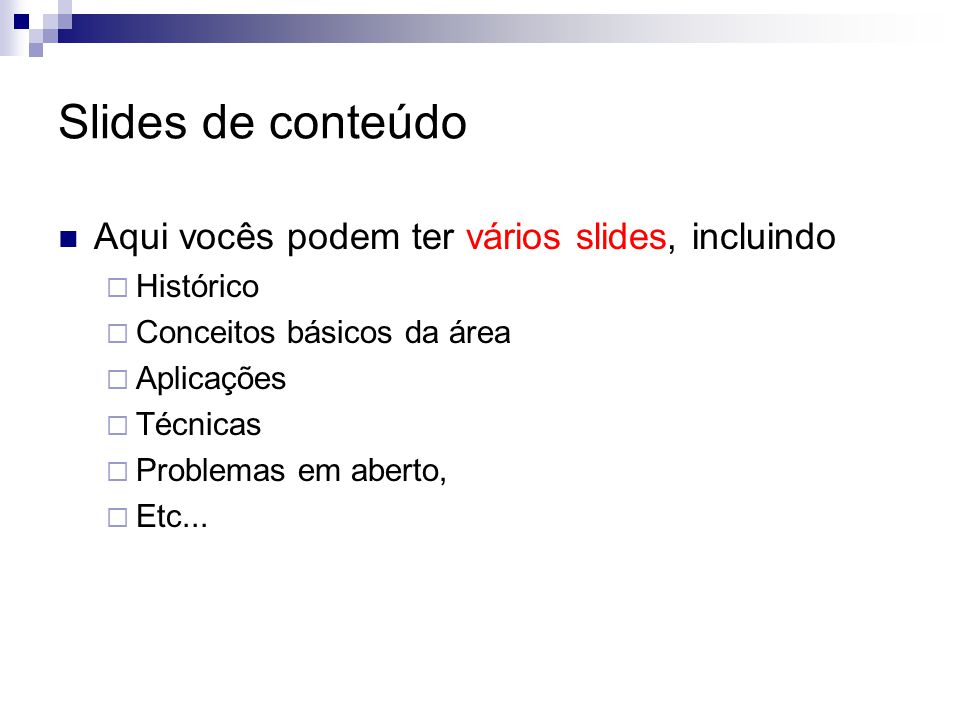 Slides de conteúdo Aqui vocês podem ter vários slides, incluindo