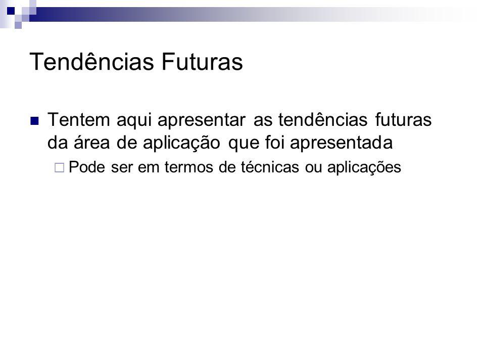Tendências Futuras Tentem aqui apresentar as tendências futuras da área de aplicação que foi apresentada.
