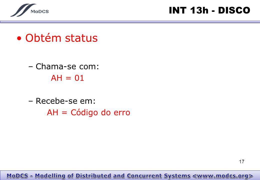 Obtém status INT 13h - DISCO Chama-se com: AH = 01 Recebe-se em: