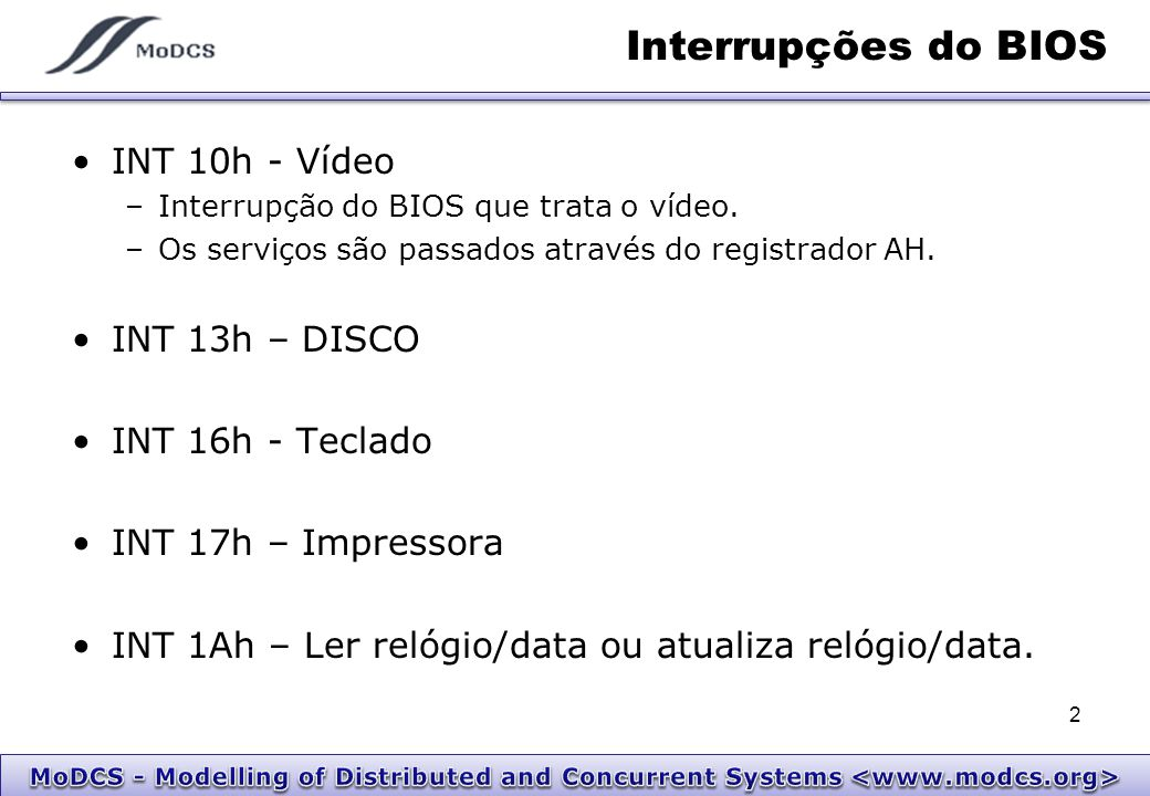 Interrupções do BIOS INT 10h - Vídeo INT 13h – DISCO INT 16h - Teclado