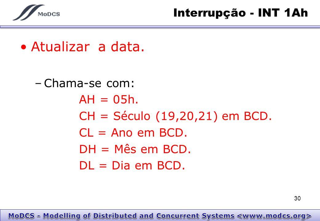 Atualizar a data. Interrupção - INT 1Ah Chama-se com: AH = 05h.