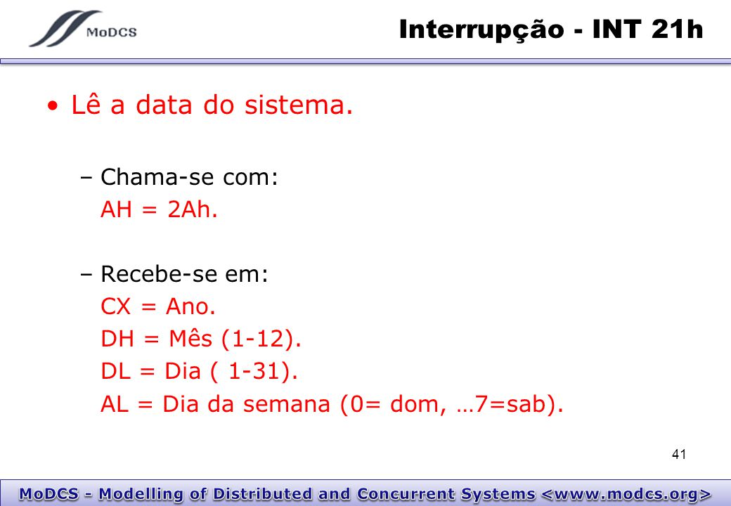 Interrupção - INT 21h Lê a data do sistema. Chama-se com: AH = 2Ah.