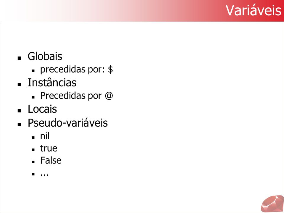 Variáveis Globais Instâncias Locais Pseudo-variáveis precedidas por: $