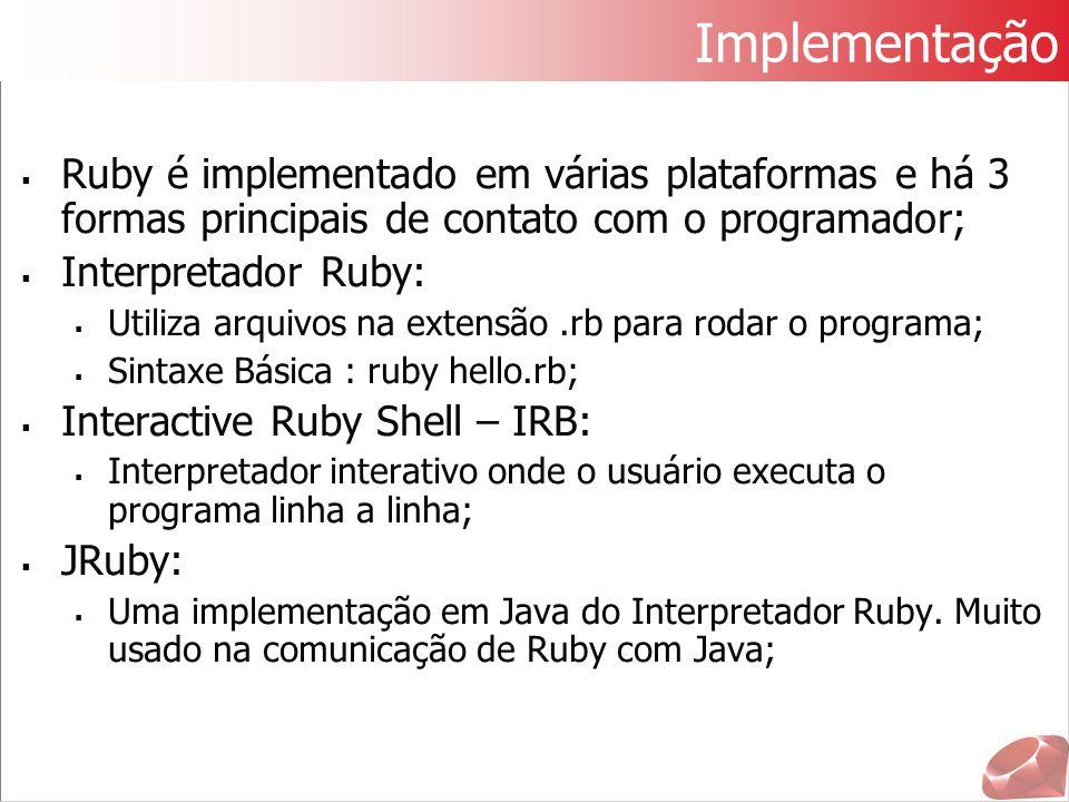 Implementação Ruby é implementado em várias plataformas e há 3 formas principais de contato com o programador;
