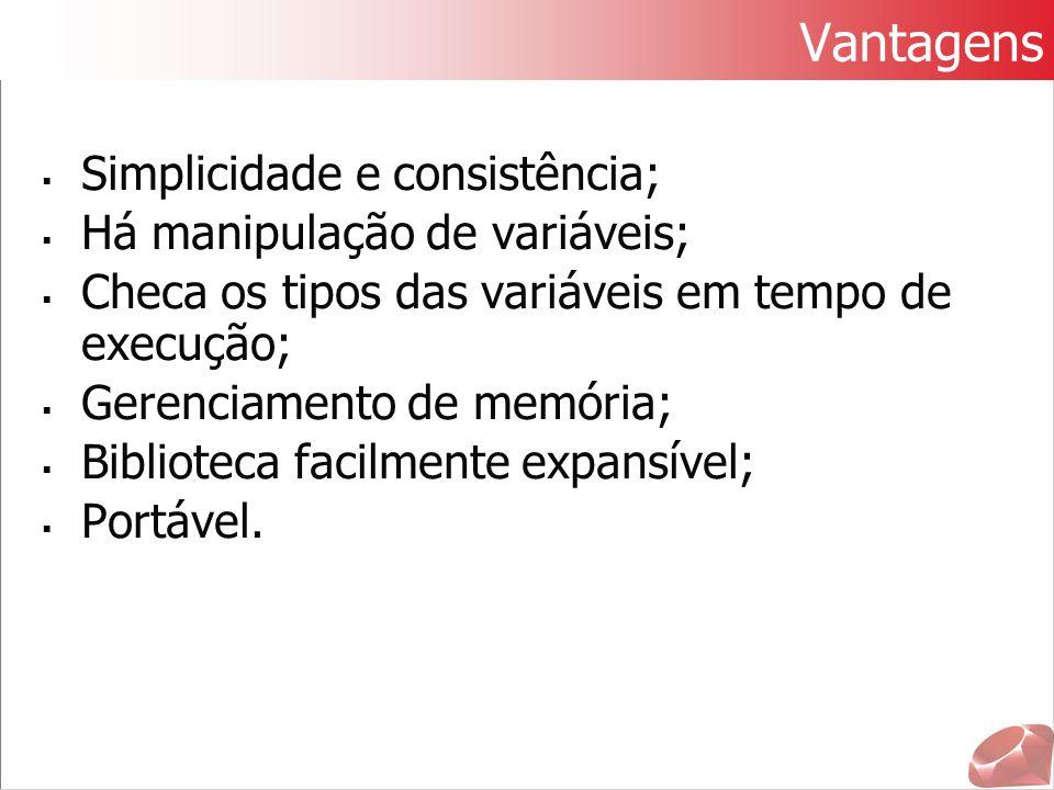 Vantagens Simplicidade e consistência; Há manipulação de variáveis;