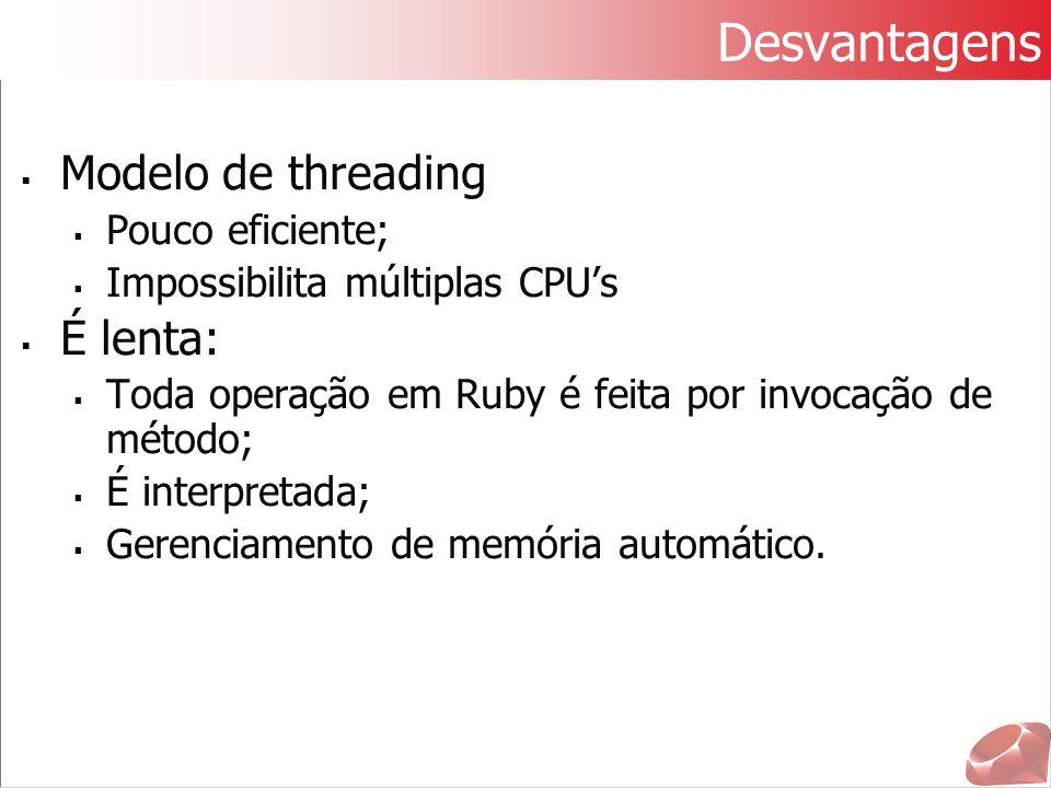 Desvantagens Modelo de threading É lenta: Pouco eficiente;