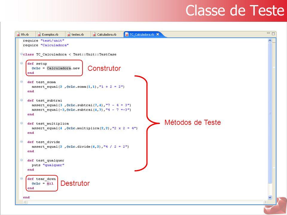 Classe de Teste Construtor Métodos de Teste Destrutor