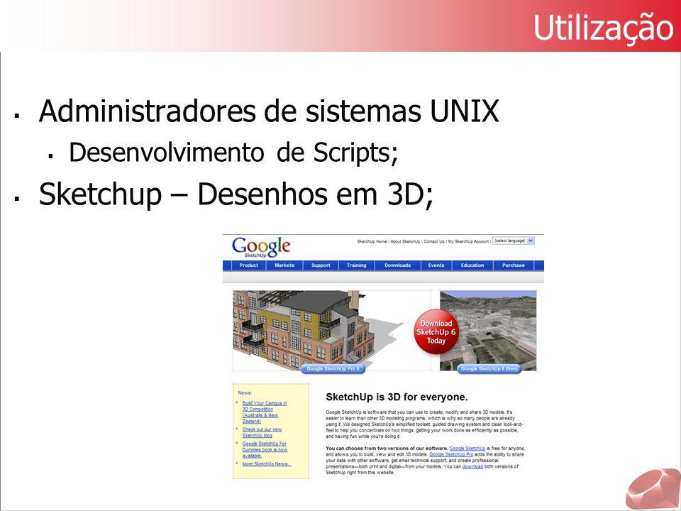 Utilização Administradores de sistemas UNIX Sketchup – Desenhos em 3D;