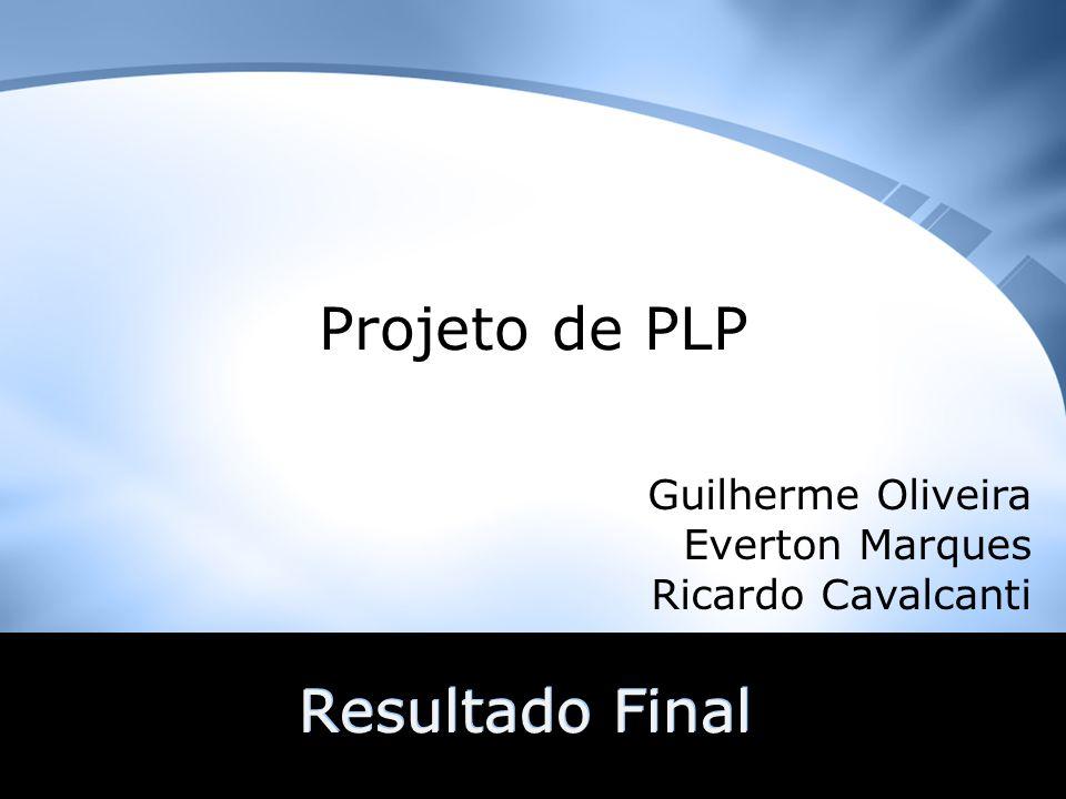 Projeto de PLP Resultado Final Guilherme Oliveira Everton Marques