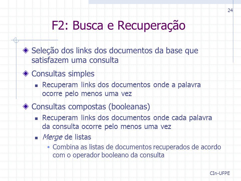 F2: Busca e Recuperação Seleção dos links dos documentos da base que satisfazem uma consulta. Consultas simples.