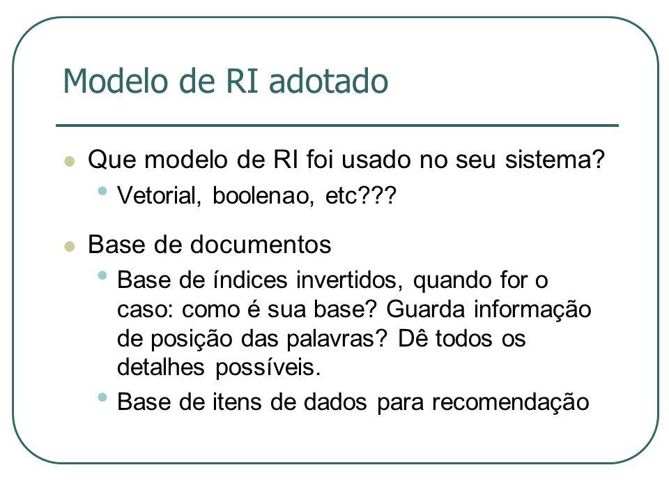 Modelo de RI adotado Que modelo de RI foi usado no seu sistema