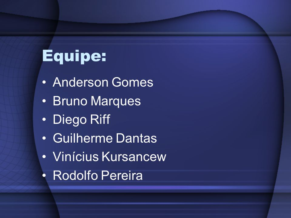 Equipe: Anderson Gomes Bruno Marques Diego Riff Guilherme Dantas