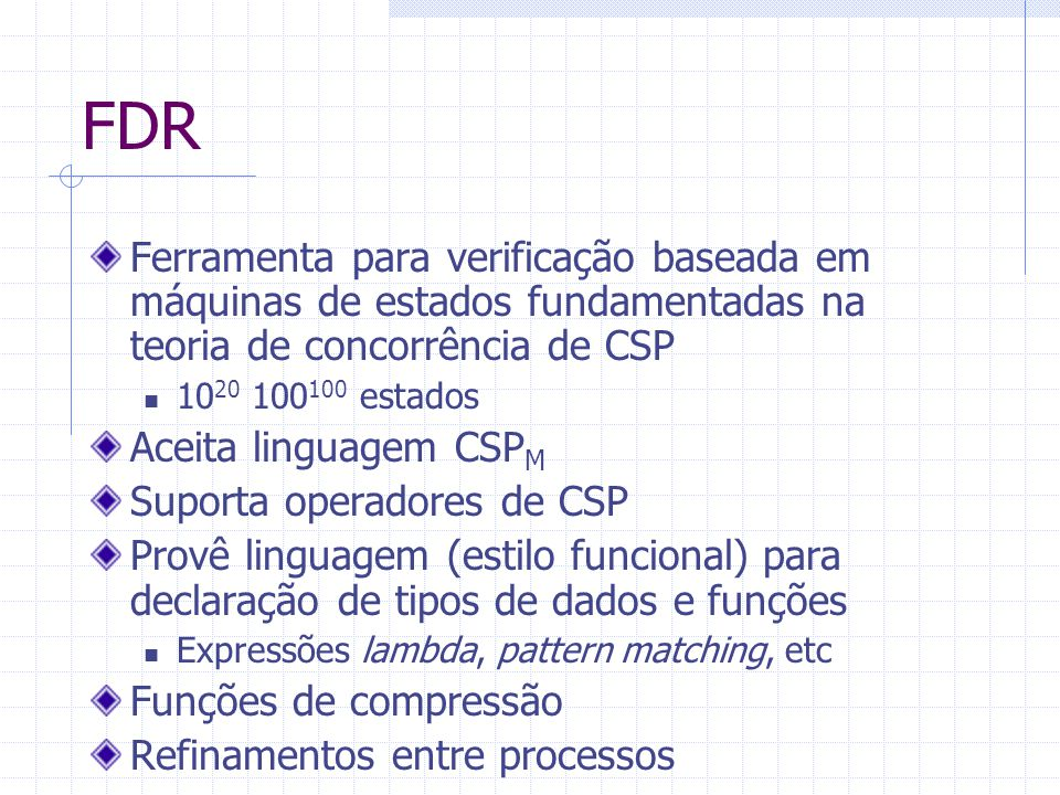 FDR Ferramenta para verificação baseada em máquinas de estados fundamentadas na teoria de concorrência de CSP.