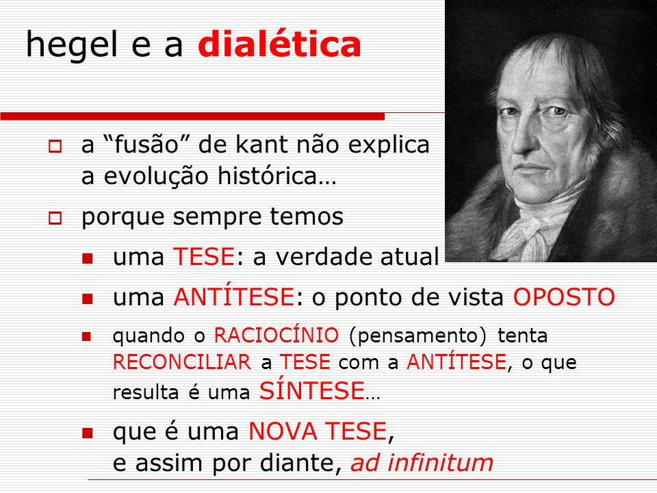 hegel e a dialética a fusão de kant não explica a evolução histórica… porque sempre temos. uma TESE: a verdade atual.
