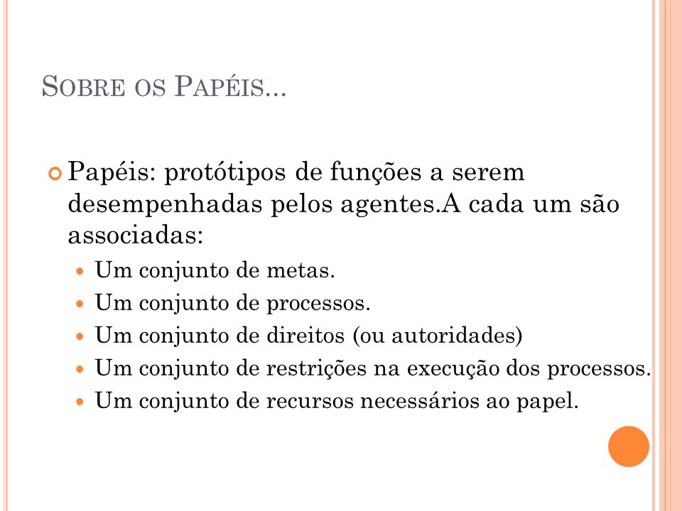 Sobre os Papéis... Papéis: protótipos de funções a serem desempenhadas pelos agentes.A cada um são associadas: