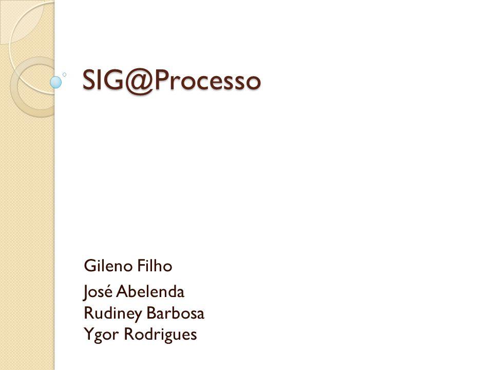 SIG@Processo Gileno Filho José Abelenda Rudiney Barbosa Ygor Rodrigues