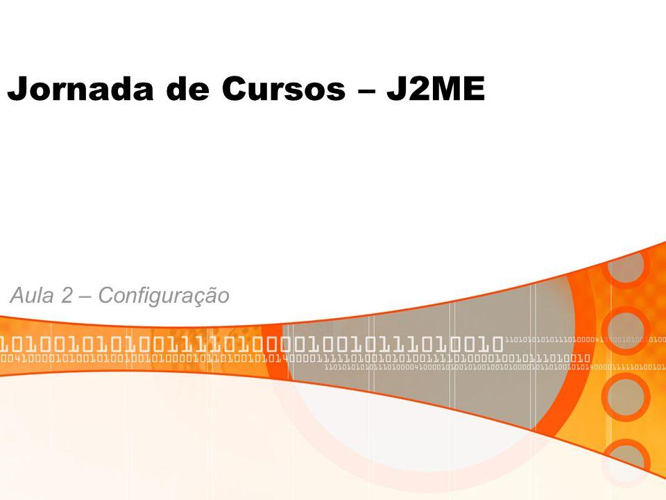 Jornada de Cursos – J2ME Aula 2 – Configuração