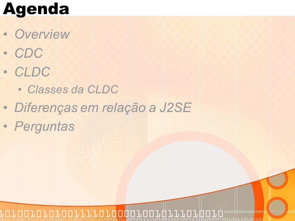 Agenda Overview CDC CLDC Diferenças em relação a J2SE Perguntas