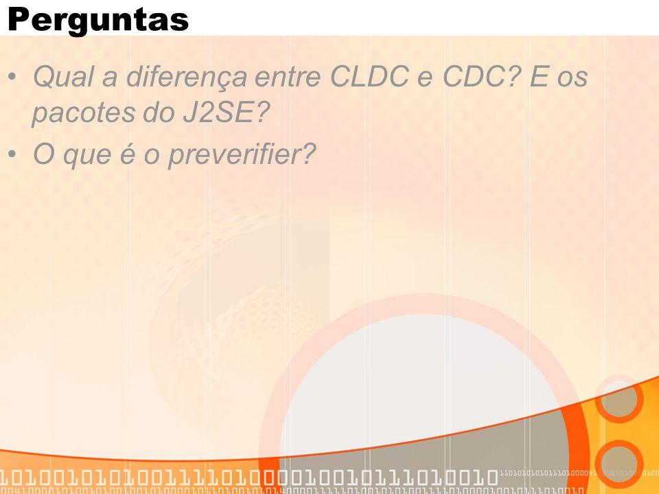 Perguntas Qual a diferença entre CLDC e CDC E os pacotes do J2SE