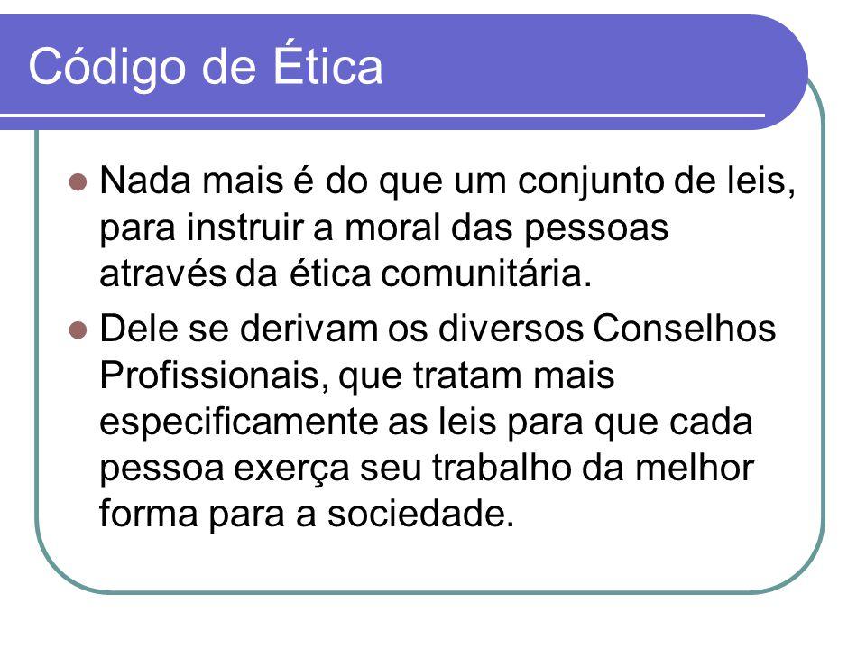 Código de Ética Nada mais é do que um conjunto de leis, para instruir a moral das pessoas através da ética comunitária.