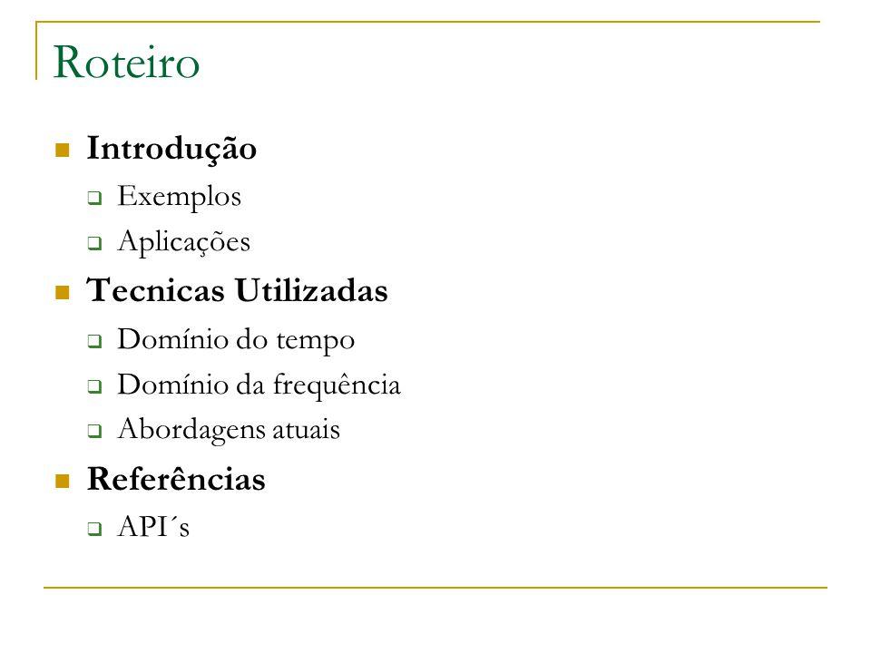Roteiro Introdução Tecnicas Utilizadas Referências Exemplos Aplicações