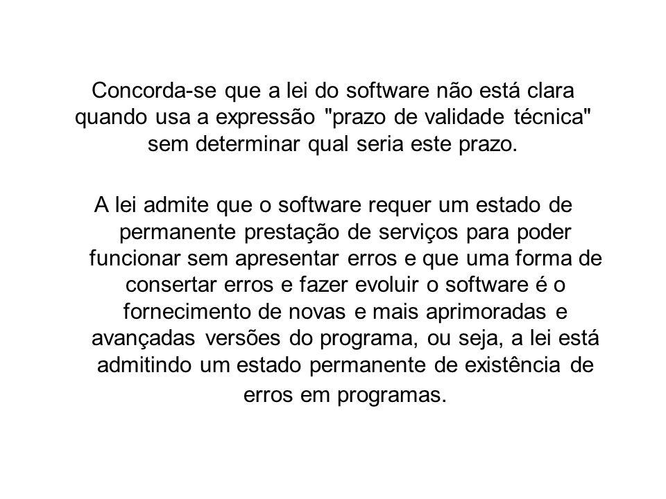 Concorda-se que a lei do software não está clara quando usa a expressão prazo de validade técnica sem determinar qual seria este prazo.