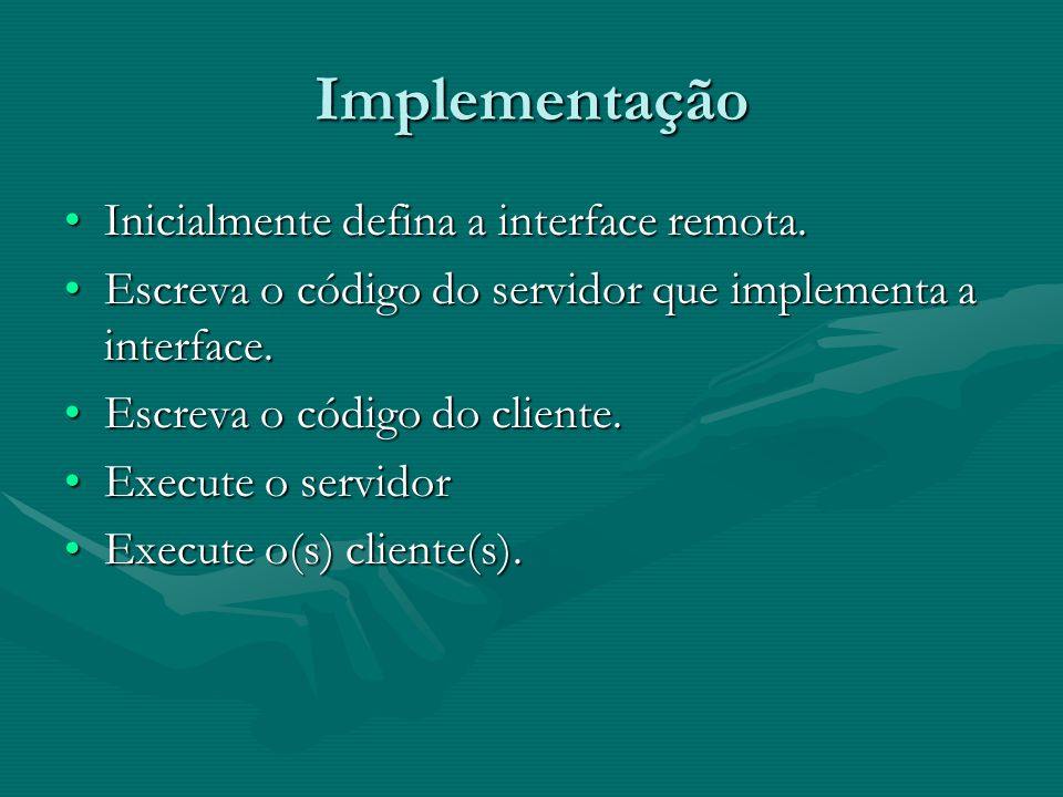 Implementação Inicialmente defina a interface remota.