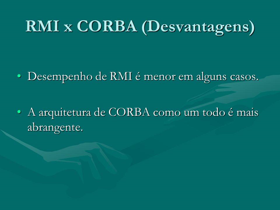 RMI x CORBA (Desvantagens)