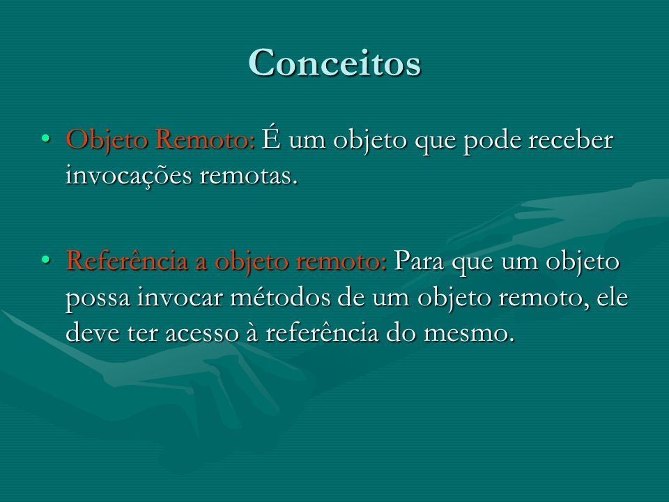 Conceitos Objeto Remoto: É um objeto que pode receber invocações remotas.