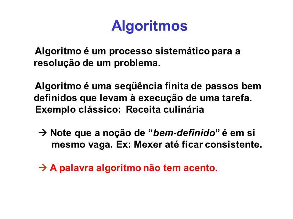 Algoritmos Algoritmo é um processo sistemático para a resolução de um problema.