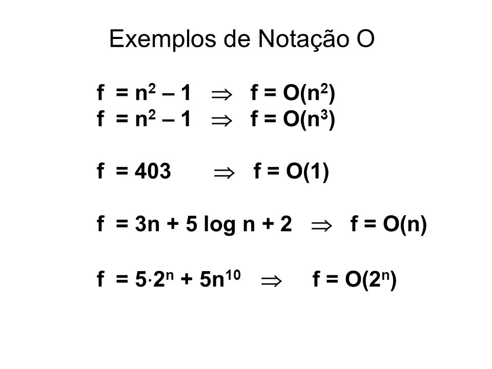 Exemplos de Notação O f = n2 – 1  f = O(n2) f = n2 – 1  f = O(n3)