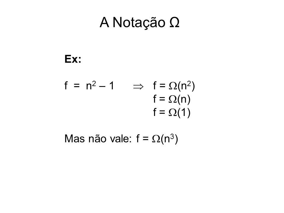 A Notação Ω Ex: f = n2 – 1  f = (n2) f = (n) f = (1)
