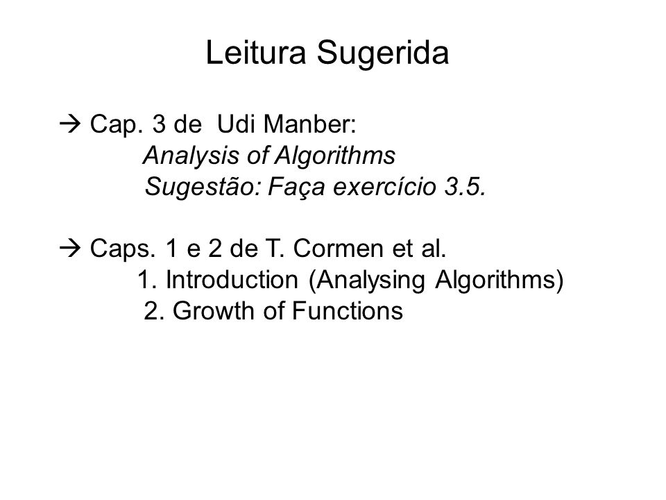 Leitura Sugerida  Cap. 3 de Udi Manber: Analysis of Algorithms