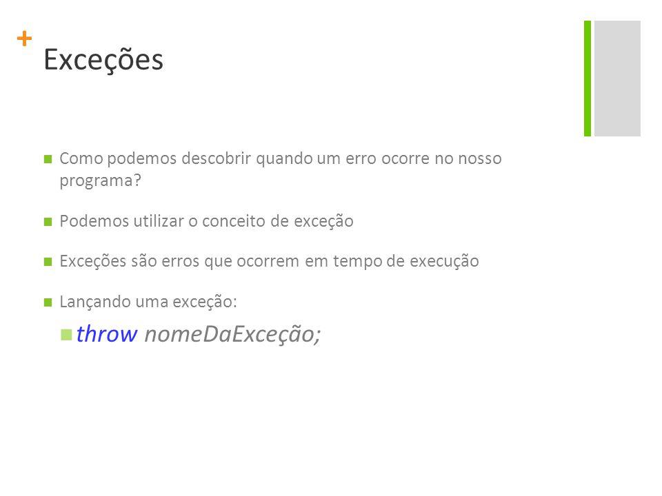 Exceções throw nomeDaExceção;