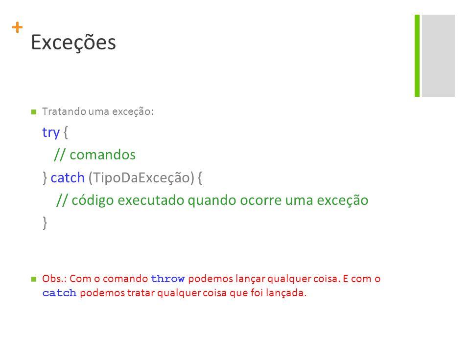 Exceções try { // comandos } catch (TipoDaExceção) {