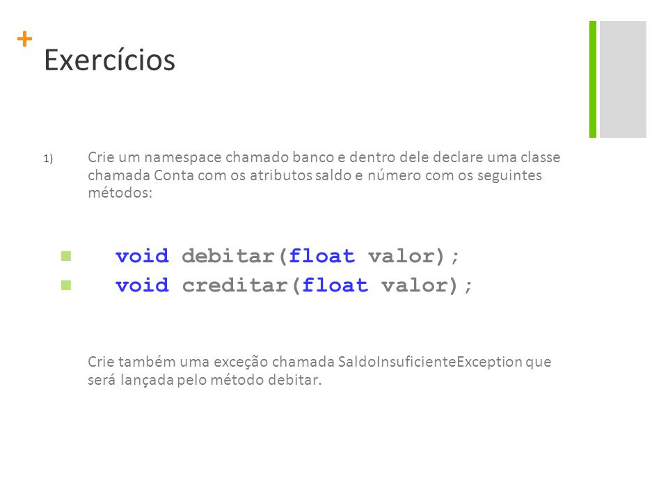 Exercícios void debitar(float valor); void creditar(float valor);