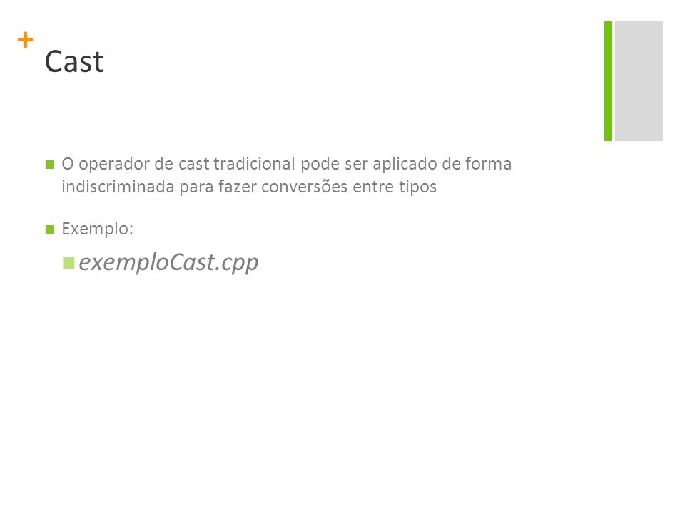 Cast O operador de cast tradicional pode ser aplicado de forma indiscriminada para fazer conversões entre tipos.