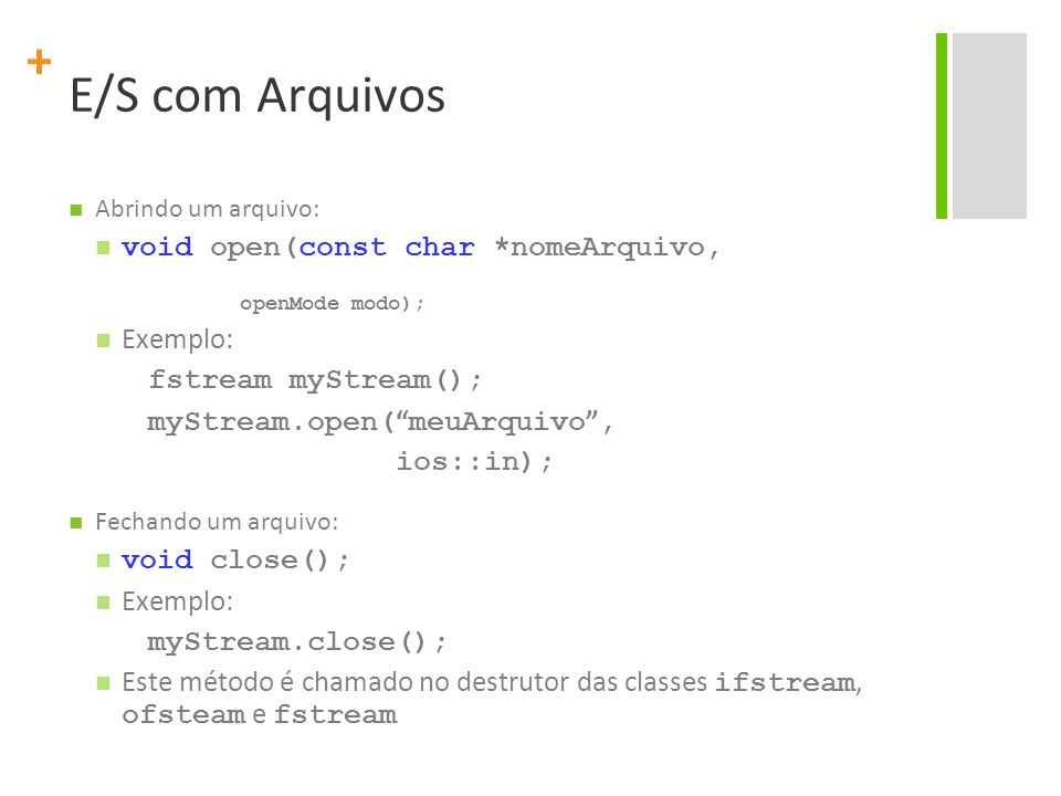 E/S com Arquivos void open(const char *nomeArquivo, Exemplo:
