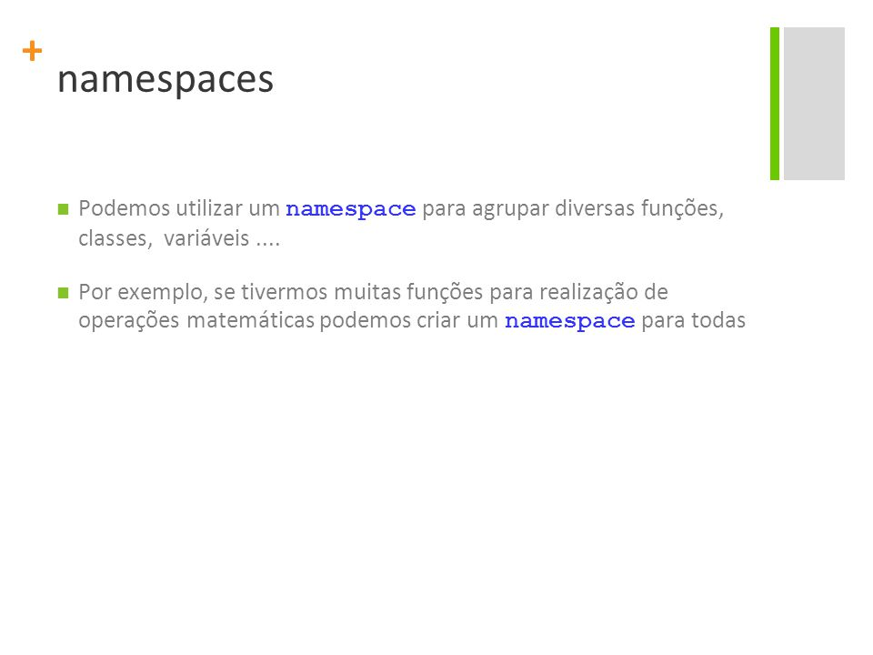 namespaces Podemos utilizar um namespace para agrupar diversas funções, classes, variáveis ....