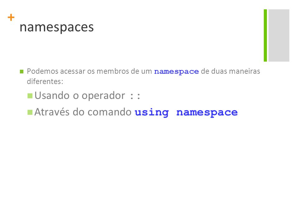 namespaces Usando o operador :: Através do comando using namespace