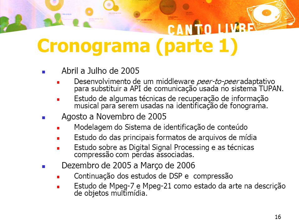 Cronograma (parte 1) Abril a Julho de 2005 Agosto a Novembro de 2005