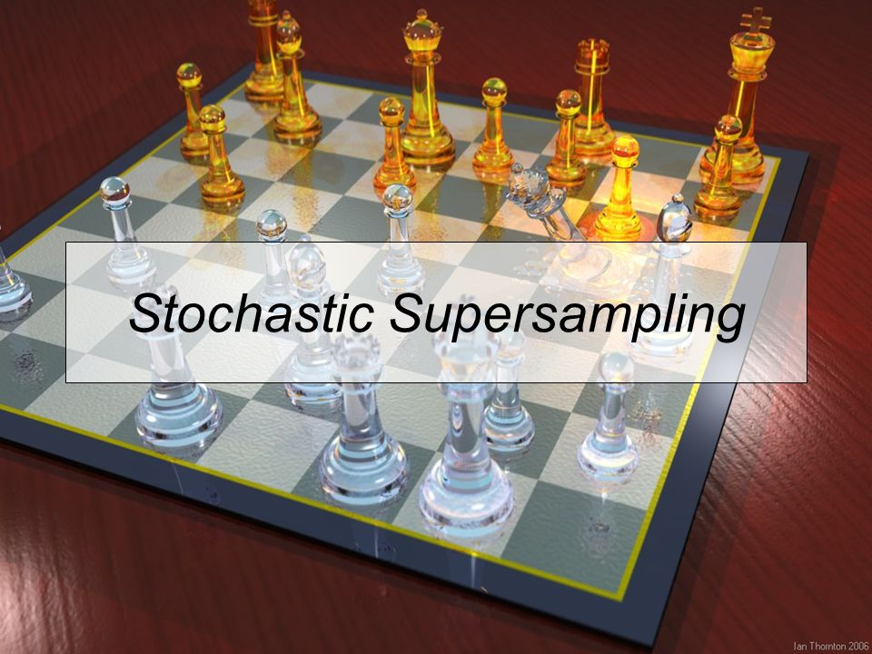 Stochastic Supersampling