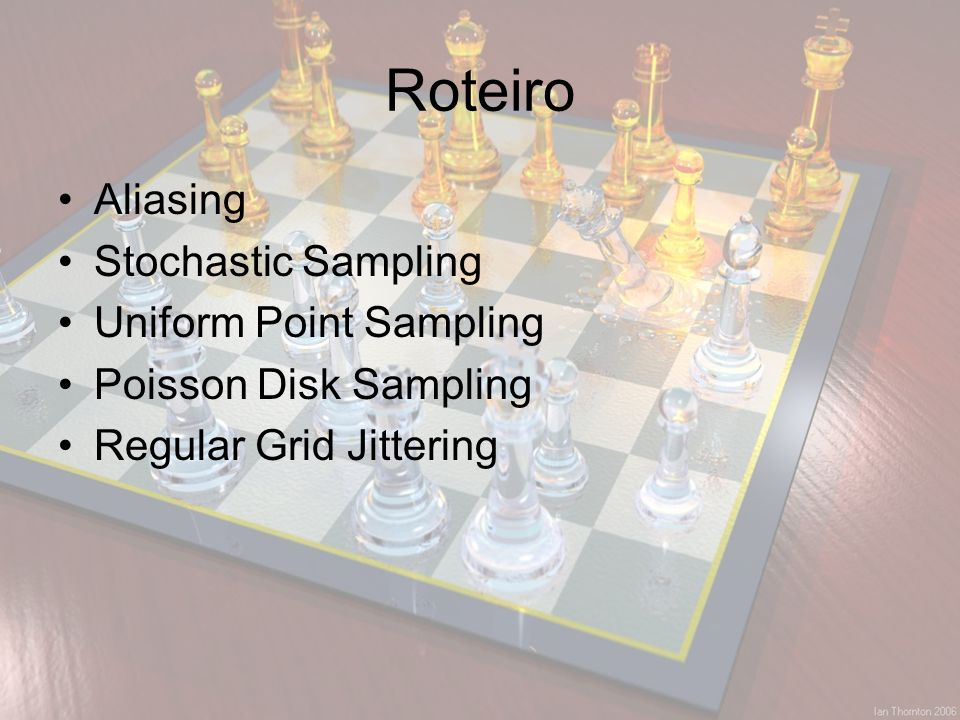 Roteiro Aliasing Stochastic Sampling Uniform Point Sampling
