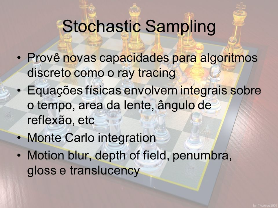 Stochastic Sampling Provê novas capacidades para algoritmos discreto como o ray tracing.