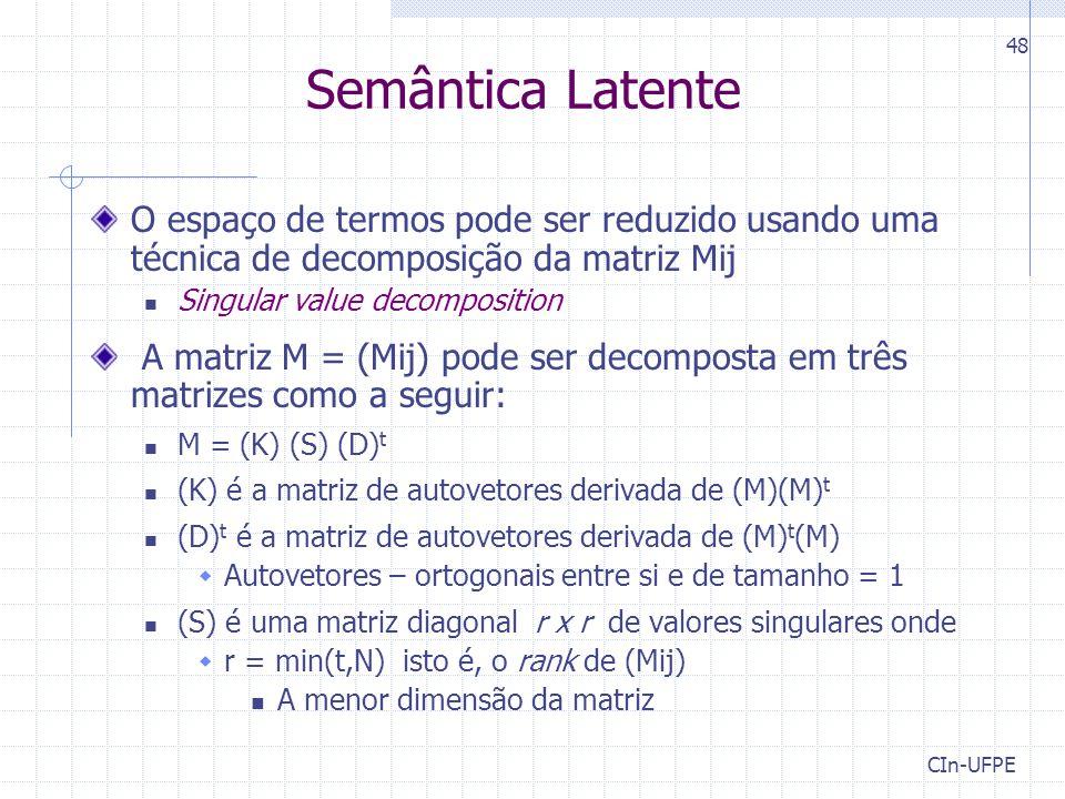 Semântica Latente O espaço de termos pode ser reduzido usando uma técnica de decomposição da matriz Mij.