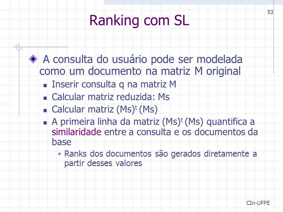 Ranking com SL A consulta do usuário pode ser modelada como um documento na matriz M original. Inserir consulta q na matriz M.