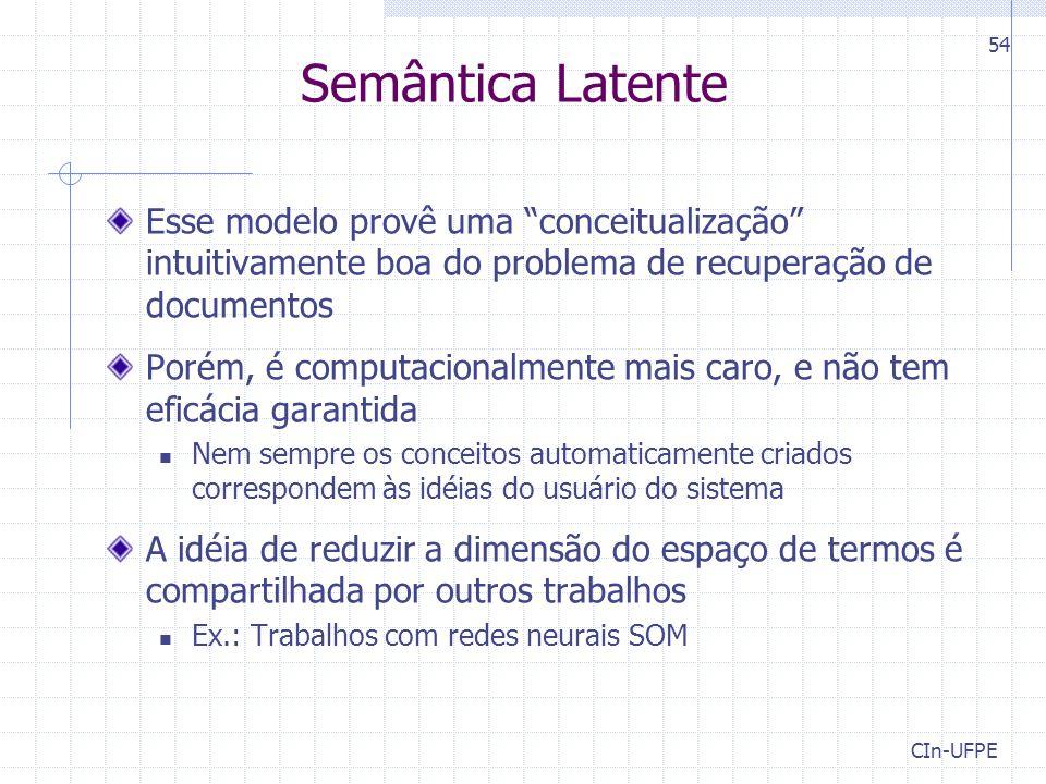 Semântica Latente Esse modelo provê uma conceitualização intuitivamente boa do problema de recuperação de documentos.