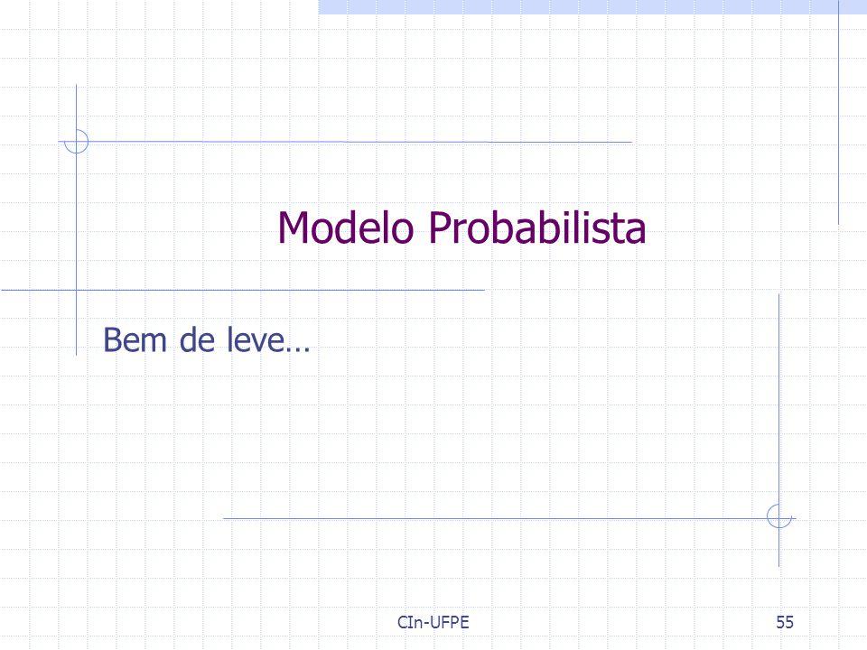 Modelo Probabilista Bem de leve… CIn-UFPE