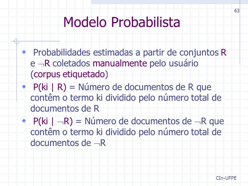 Modelo Probabilista Probabilidades estimadas a partir de conjuntos R e R coletados manualmente pelo usuário (corpus etiquetado)