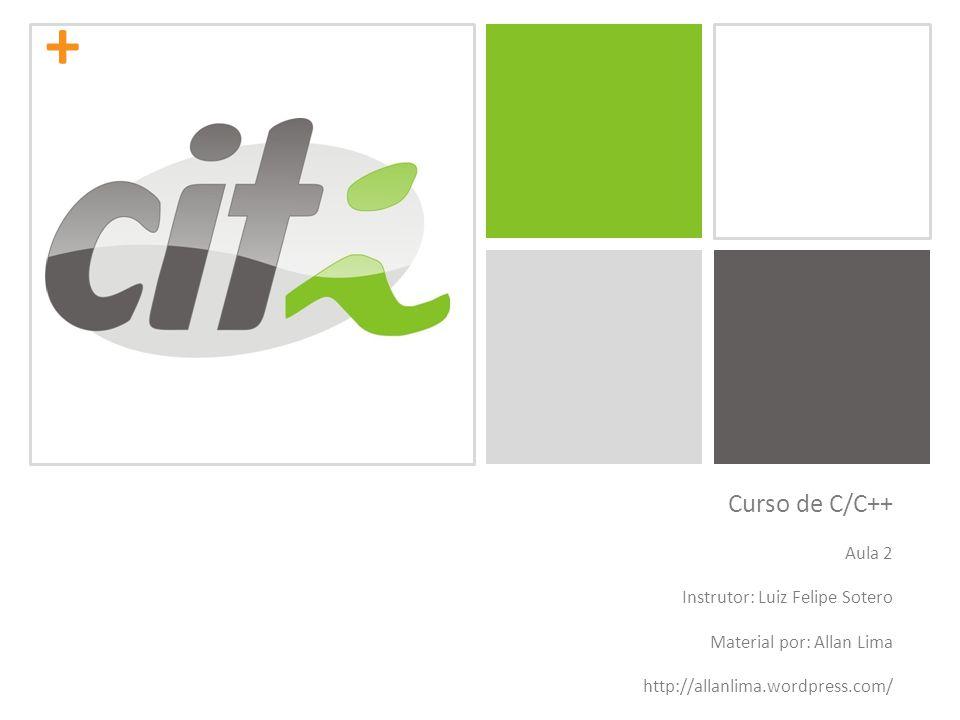 Curso de C/C++ Aula 2 Instrutor: Luiz Felipe Sotero